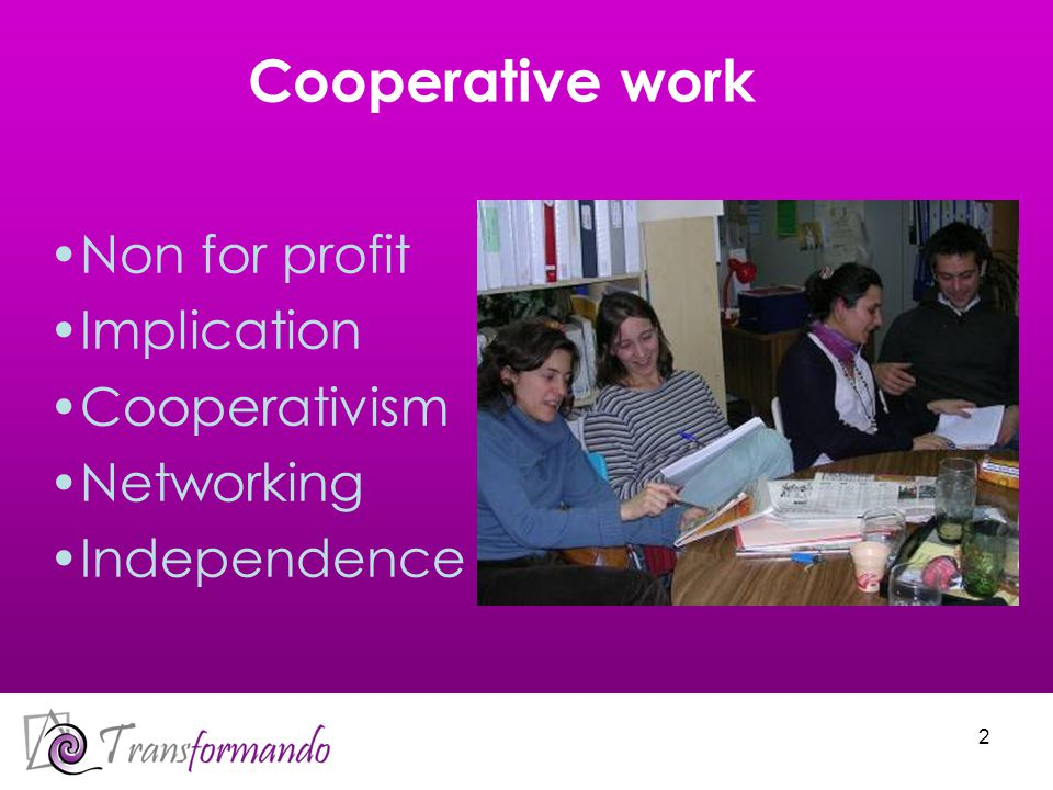 2 Cooperative work Non for profit Implication Cooperativism Networking Independence