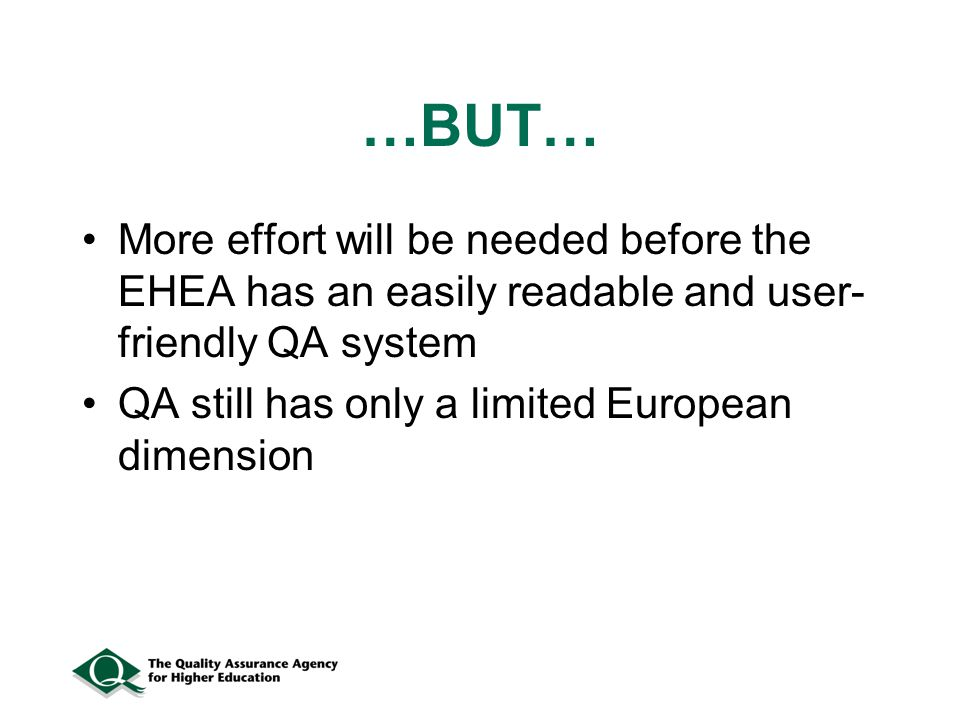 …BUT… More effort will be needed before the EHEA has an easily readable and user- friendly QA system QA still has only a limited European dimension