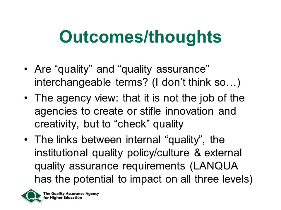 Outcomes/thoughts Are quality and quality assurance interchangeable terms.