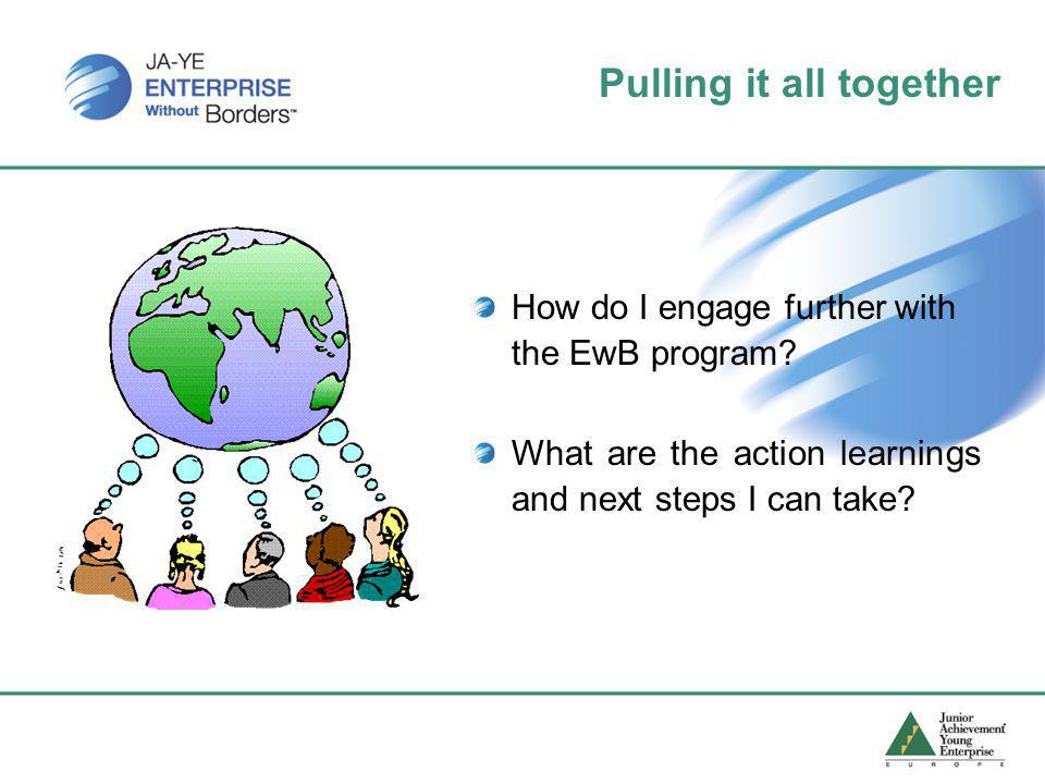 Pulling it all together How do I engage further with the EwB program.