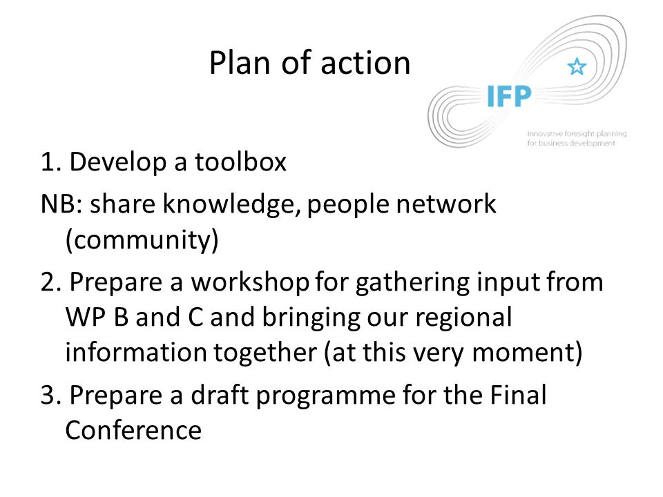 Plan of action 1. Develop a toolbox NB: share knowledge, people network (community) 2.