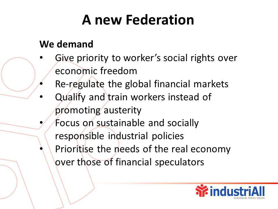 We demand Give priority to worker's social rights over economic freedom Re-regulate the global financial markets Qualify and train workers instead of