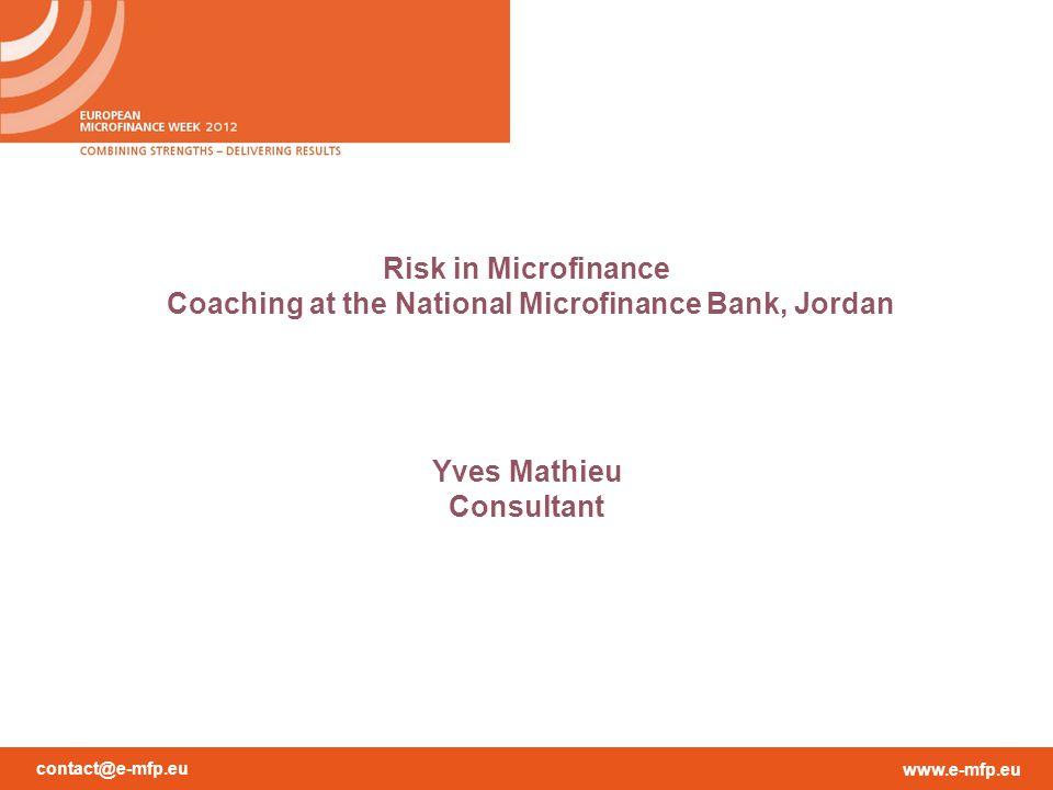 contact@e-mfp.eu www.e-mfp.eu Risk in Microfinance Coaching at the National Microfinance Bank, Jordan Yves Mathieu Consultant