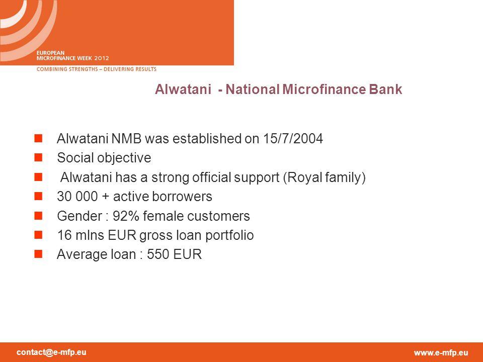 contact@e-mfp.eu www.e-mfp.eu Alwatani - National Microfinance Bank Alwatani NMB was established on 15/7/2004 Social objective Alwatani has a strong official support (Royal family) 30 000 + active borrowers Gender : 92% female customers 16 mlns EUR gross loan portfolio Average loan : 550 EUR