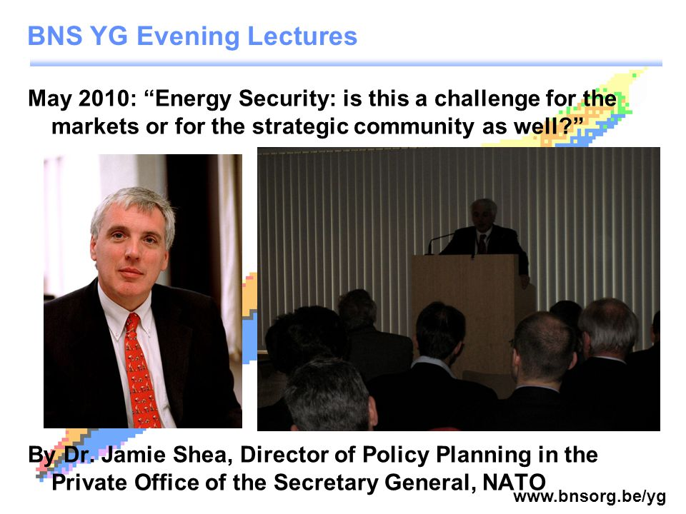 www.bnsorg.be/yg May 2010: Energy Security: is this a challenge for the markets or for the strategic community as well? By Dr.