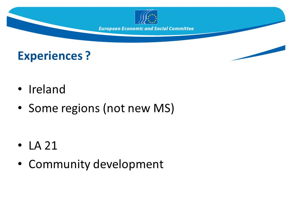 Ireland Some regions (not new MS) LA 21 Community development Experiences