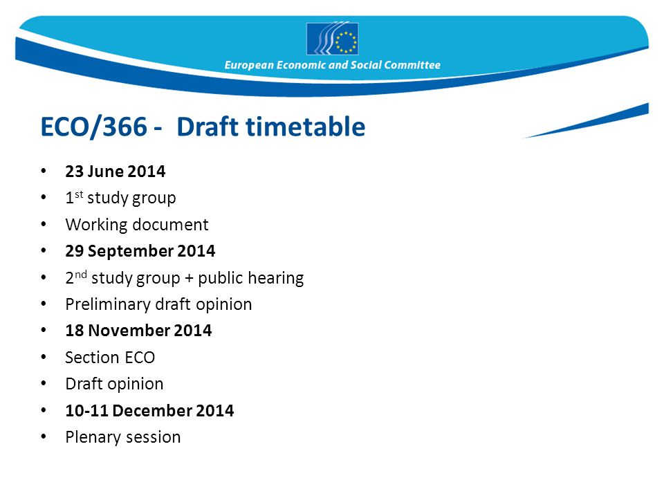 23 June 2014 1 st study group Working document 29 September 2014 2 nd study group + public hearing Preliminary draft opinion 18 November 2014 Section