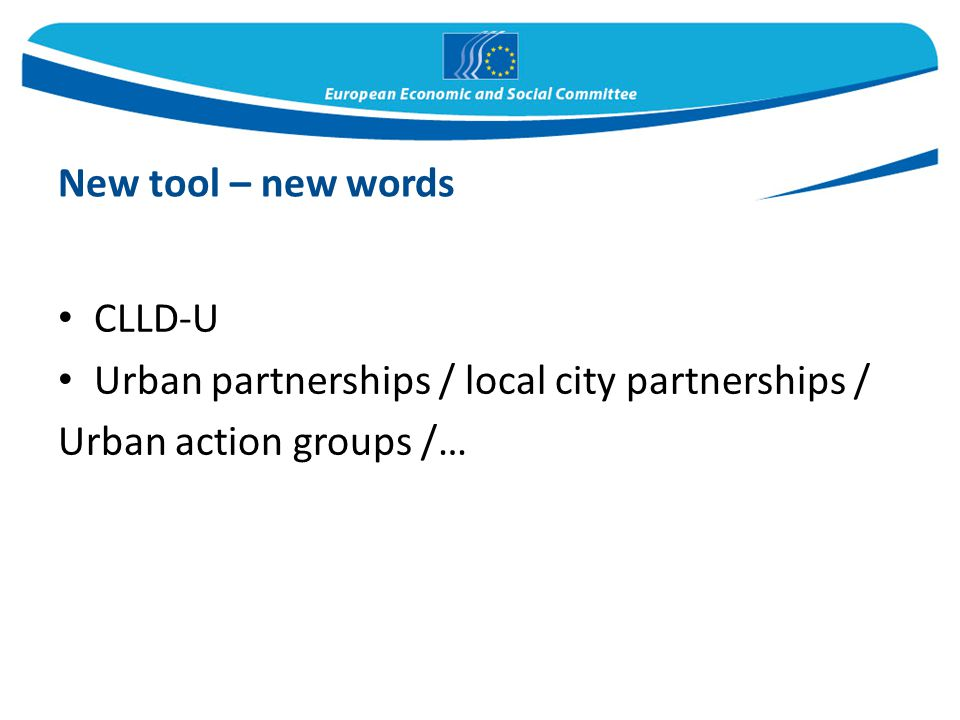 CLLD-U Urban partnerships / local city partnerships / Urban action groups /… New tool – new words