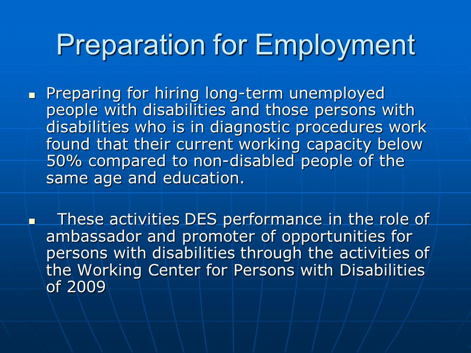 Preparation for Employment Preparing for hiring long-term unemployed people with disabilities and those persons with disabilities who is in diagnostic procedures work found that their current working capacity below 50% compared to non-disabled people of the same age and education.