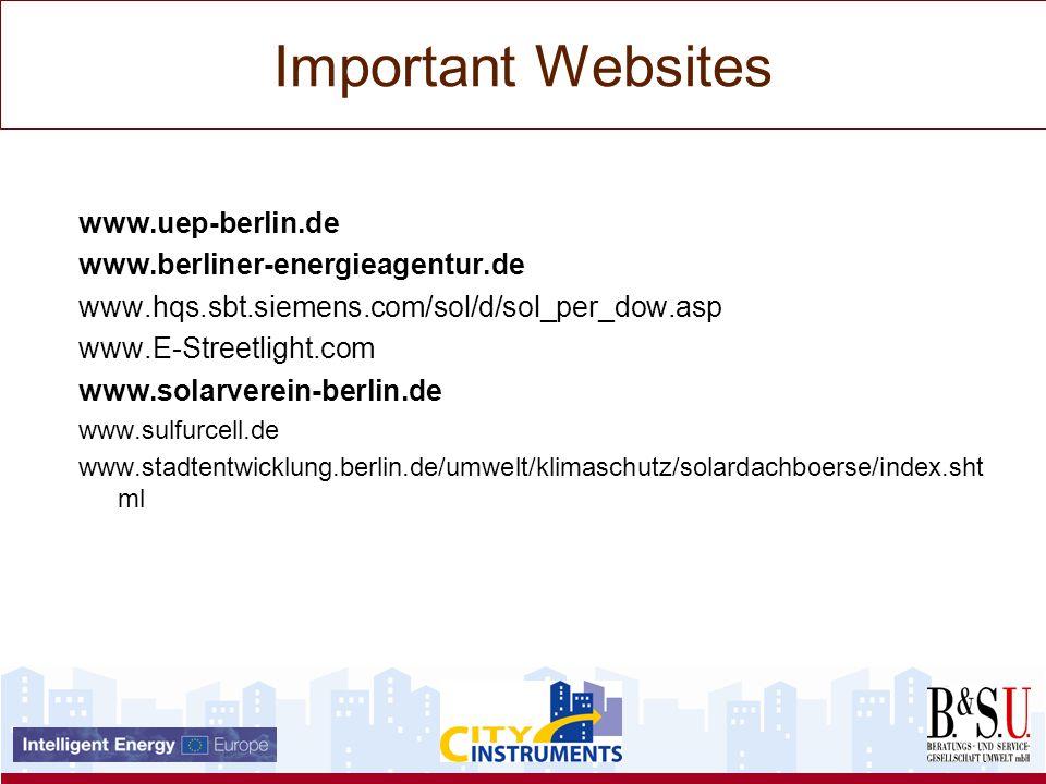 Important Websites www.uep-berlin.de www.berliner-energieagentur.de www.hqs.sbt.siemens.com/sol/d/sol_per_dow.asp www.E-Streetlight.com www.solarverein-berlin.de www.sulfurcell.de www.stadtentwicklung.berlin.de/umwelt/klimaschutz/solardachboerse/index.sht ml
