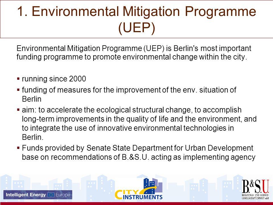 1. Environmental Mitigation Programme (UEP) Environmental Mitigation Programme (UEP) is Berlin's most important funding programme to promote environme
