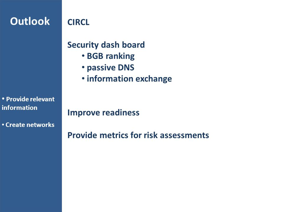 Outlook Provide relevant information Create networks CIRCL Security dash board BGB ranking passive DNS information exchange Improve readiness Provide