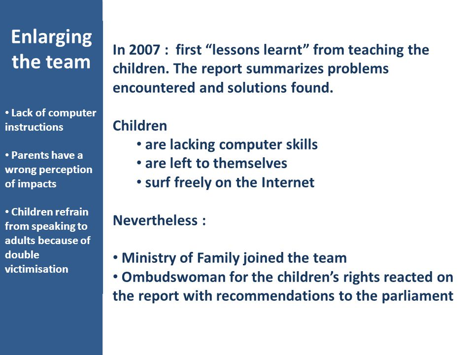 "In 2007 : first ""lessons learnt"" from teaching the children. The report summarizes problems encountered and solutions found. Children are lacking comp"