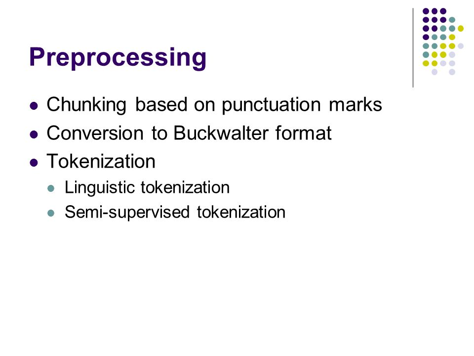Preprocessing Chunking based on punctuation marks Conversion to Buckwalter format Tokenization Linguistic tokenization Semi-supervised tokenization