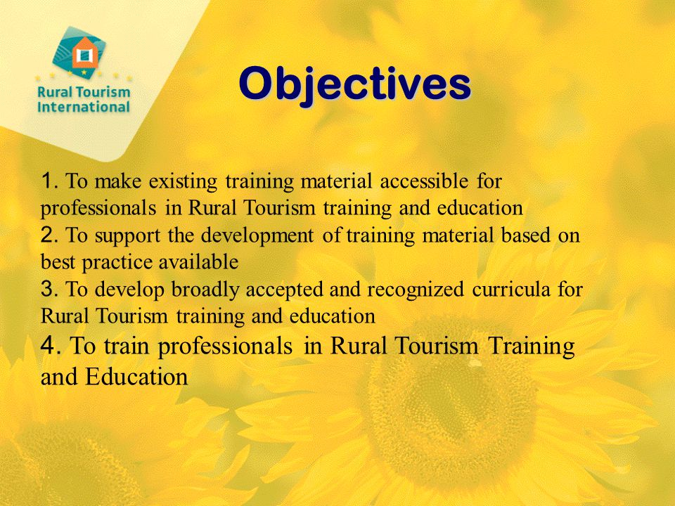Objectives 1. To make existing training material accessible for professionals in Rural Tourism training and education 2. To support the development of