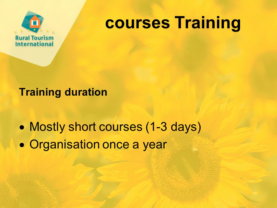 courses Training Training duration  Mostly short courses (1-3 days)  Organisation once a year