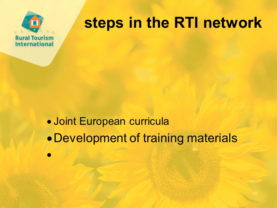 steps in the RTI network  Joint European curricula  Development of training materials 