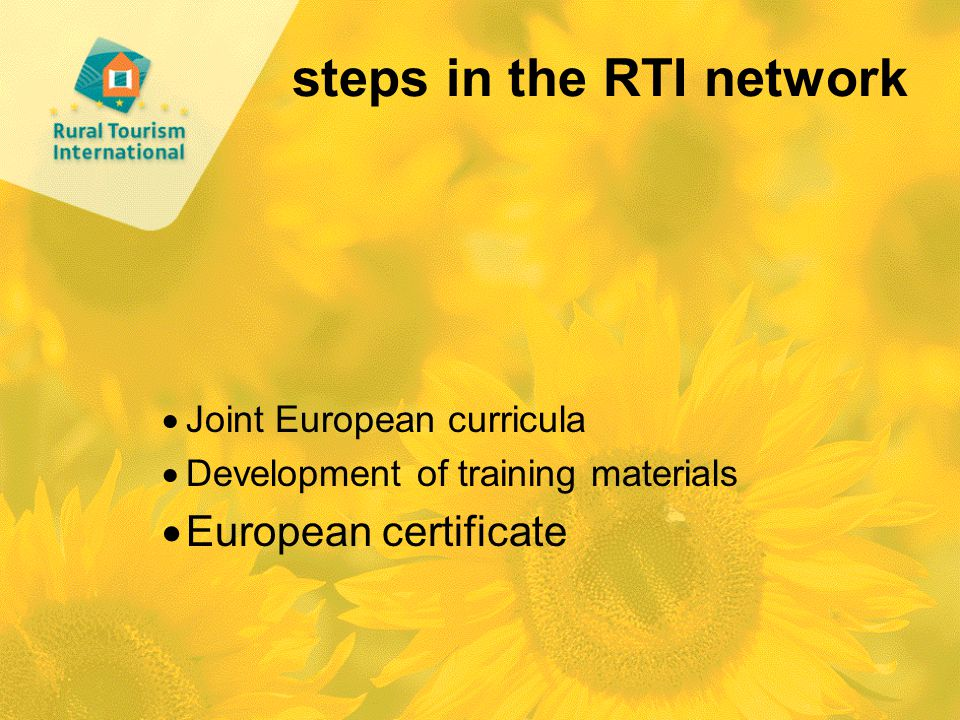 steps in the RTI network  Joint European curricula  Development of training materials  European certificate