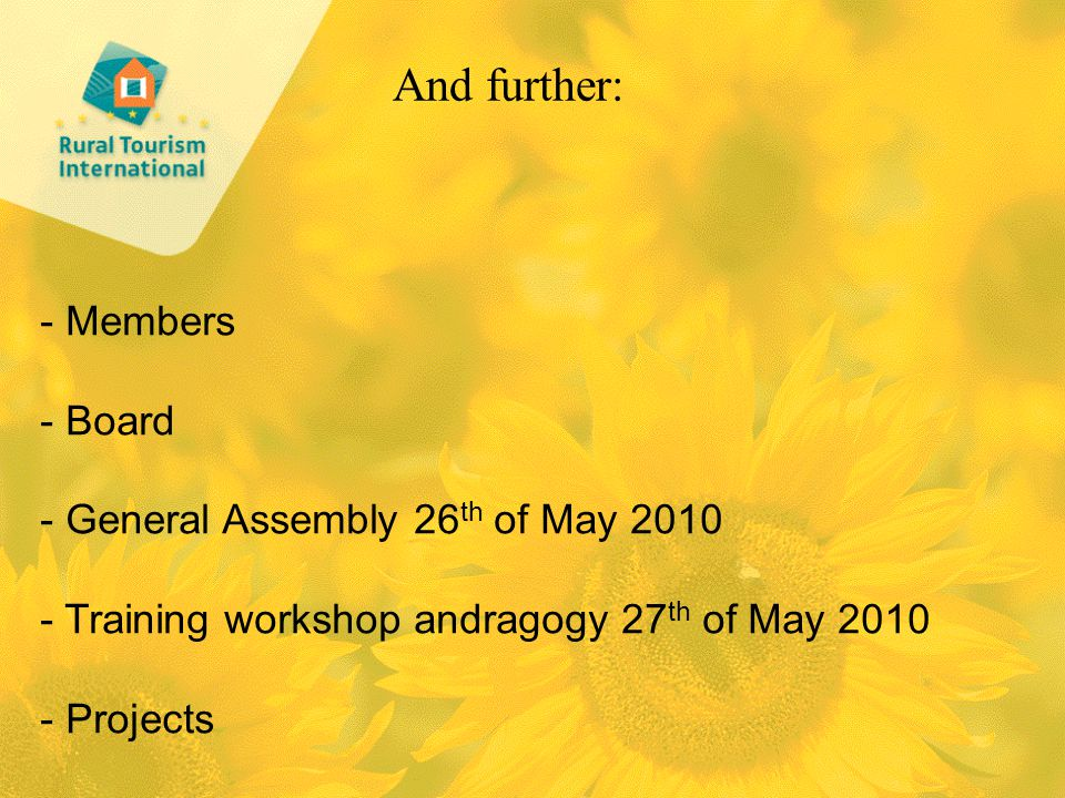 And further: - Members - Board - General Assembly 26 th of May 2010 - Training workshop andragogy 27 th of May 2010 - Projects