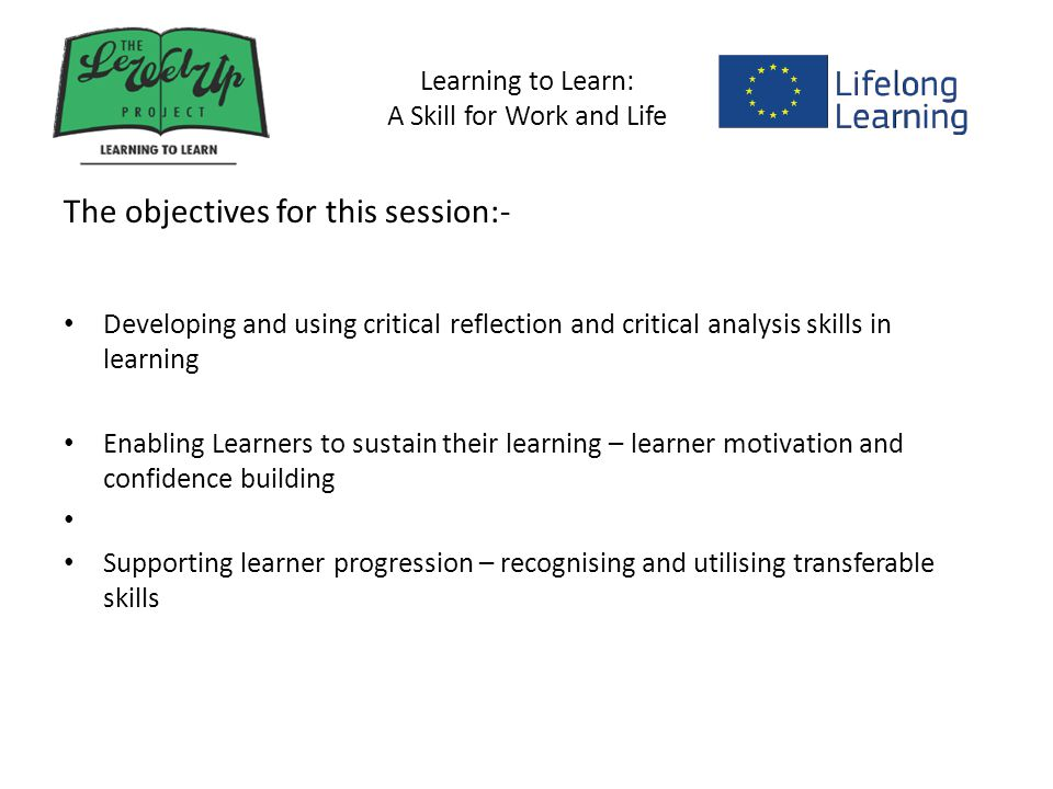 Learning to Learn: A Skill for Work and Life Critical reflection and critical reflection skills in learning Tasks: 1.