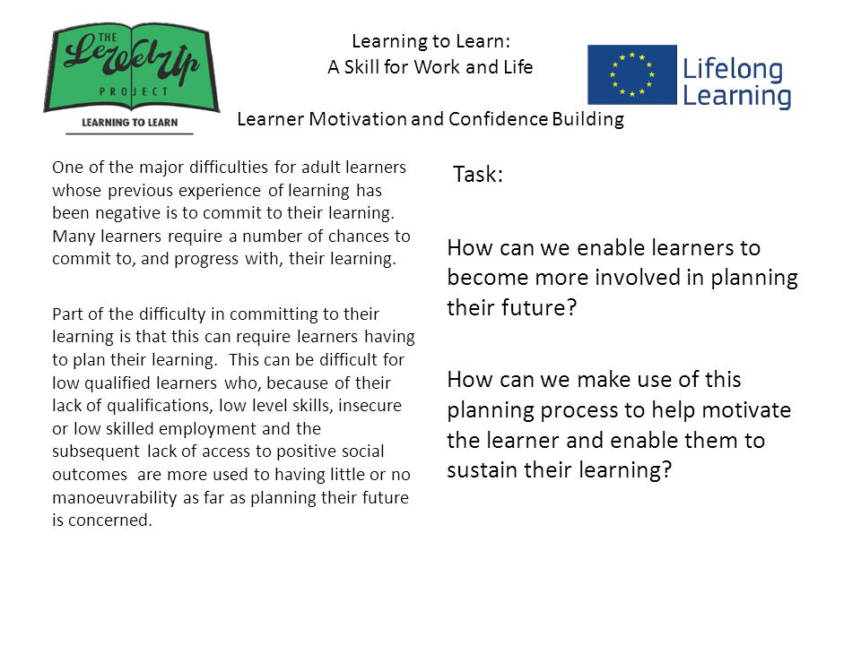 Learning to Learn: A Skill for Work and Life Recognising and utilising transferable skills How then can we encourage adult learners to recognise and make use of these transferable skills.