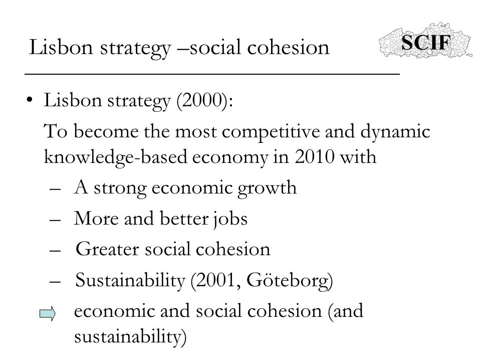 Lisbon strategy –social cohesion Lisbon strategy (2000): To become the most competitive and dynamic knowledge-based economy in 2010 with –A strong eco