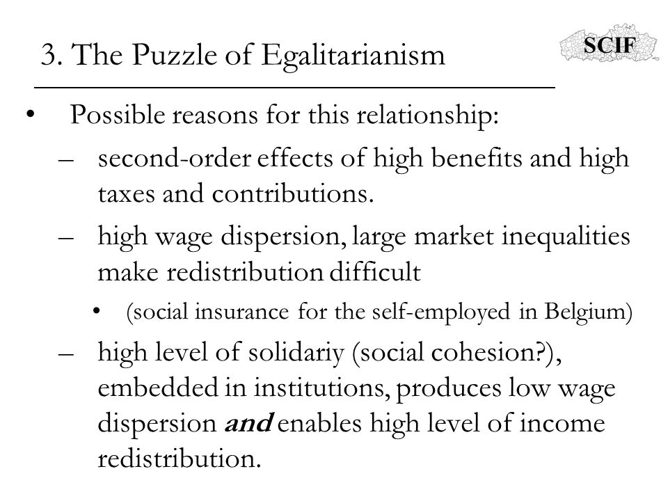 3. The Puzzle of Egalitarianism Possible reasons for this relationship: –second-order effects of high benefits and high taxes and contributions. –high