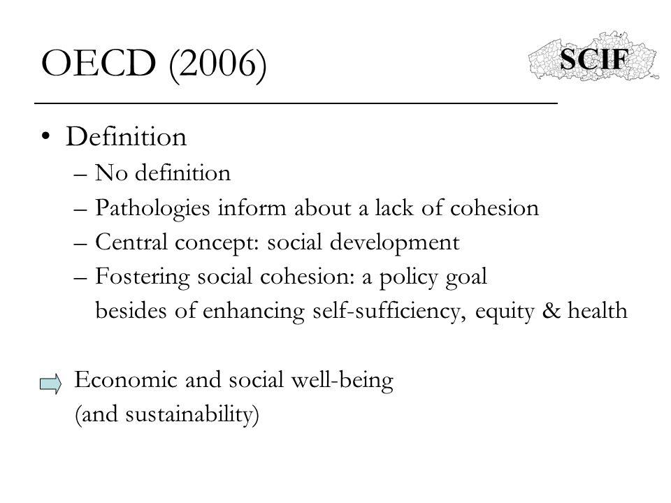 OECD (2006) Definition –No definition –Pathologies inform about a lack of cohesion –Central concept: social development –Fostering social cohesion: a