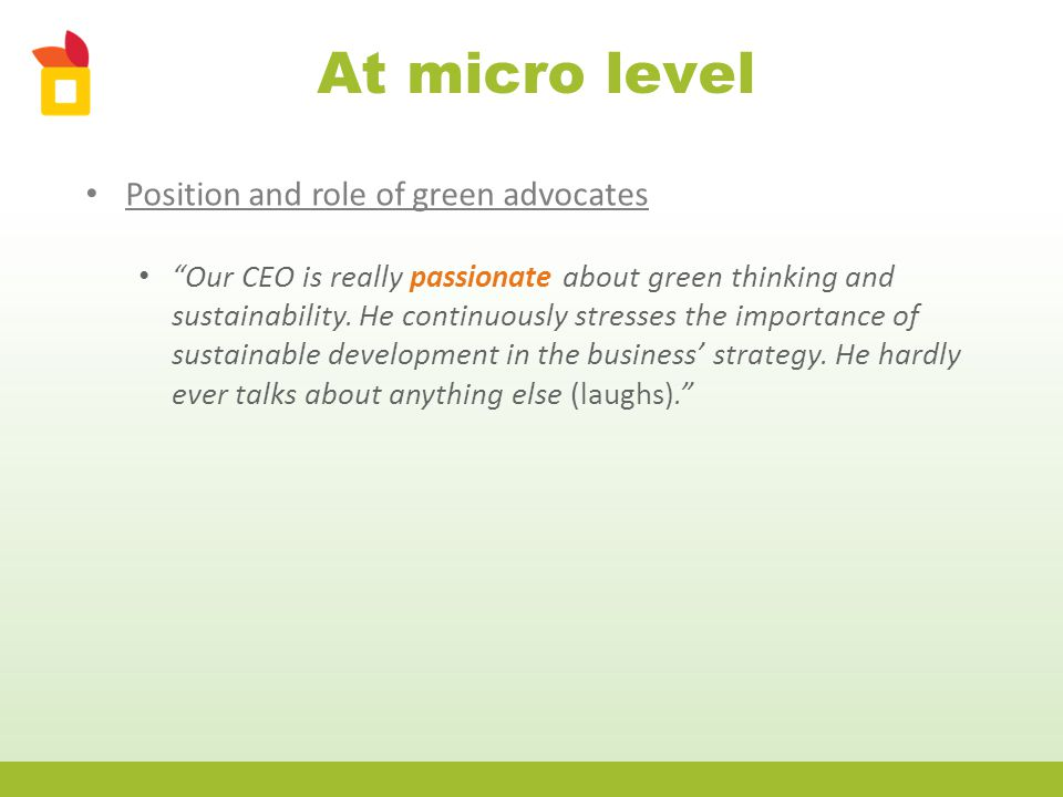 At micro level Position and role of green advocates Our CEO is really passionate about green thinking and sustainability.