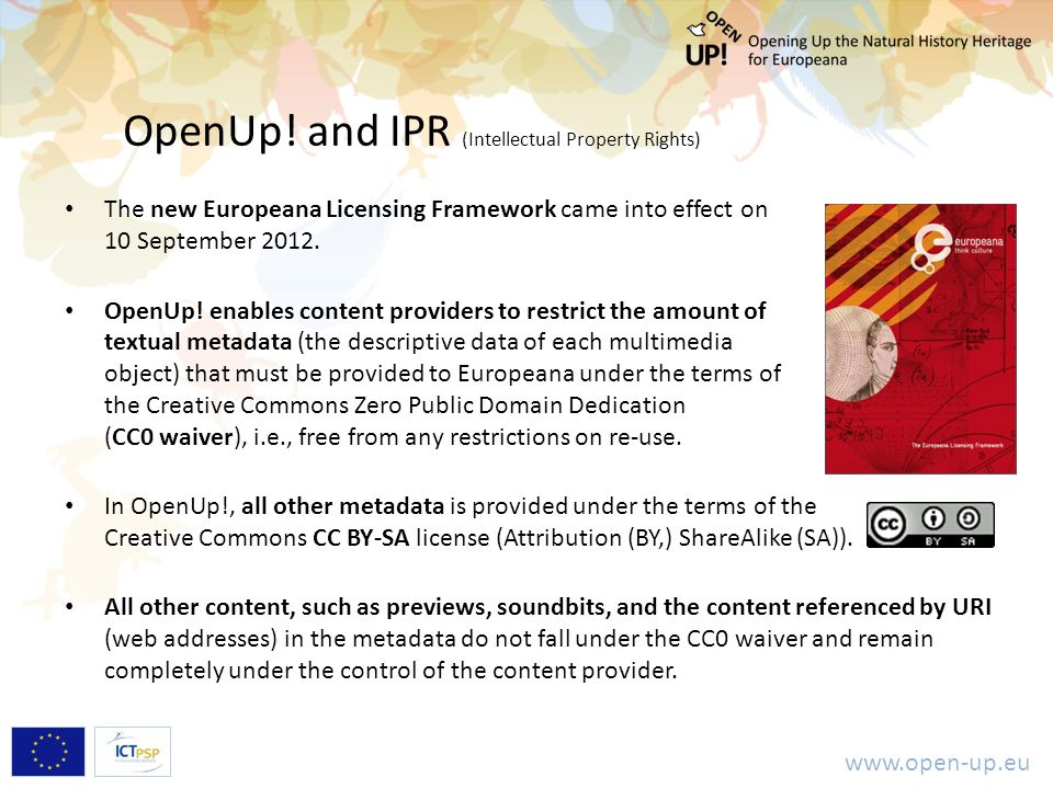 www.open-up.eu OpenUp! and IPR (Intellectual Property Rights) The new Europeana Licensing Framework came into effect on 10 September 2012. OpenUp! ena