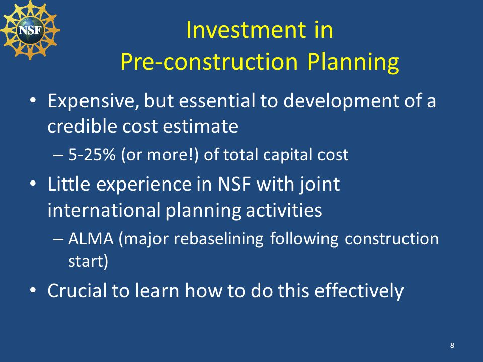 Investment in Pre-construction Planning Expensive, but essential to development of a credible cost estimate – 5-25% (or more!) of total capital cost L