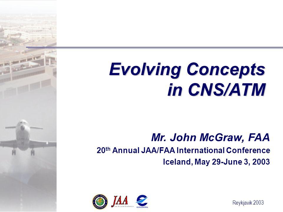 Reykjavik 2003 Evolving Concepts in CNS/ATM Mr.