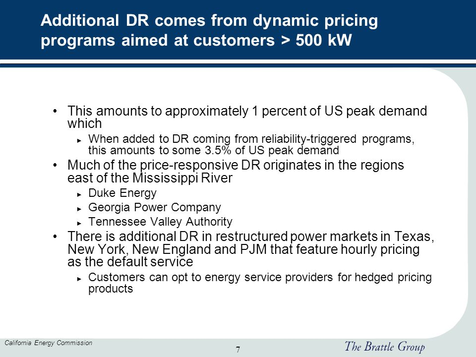 7 California Energy Commission Additional DR comes from dynamic pricing programs aimed at customers > 500 kW This amounts to approximately 1 percent o