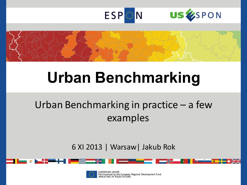 Urban Benchmarking Urban Benchmarking in practice – a few examples 6 XI 2013 | Warsaw| Jakub Rok