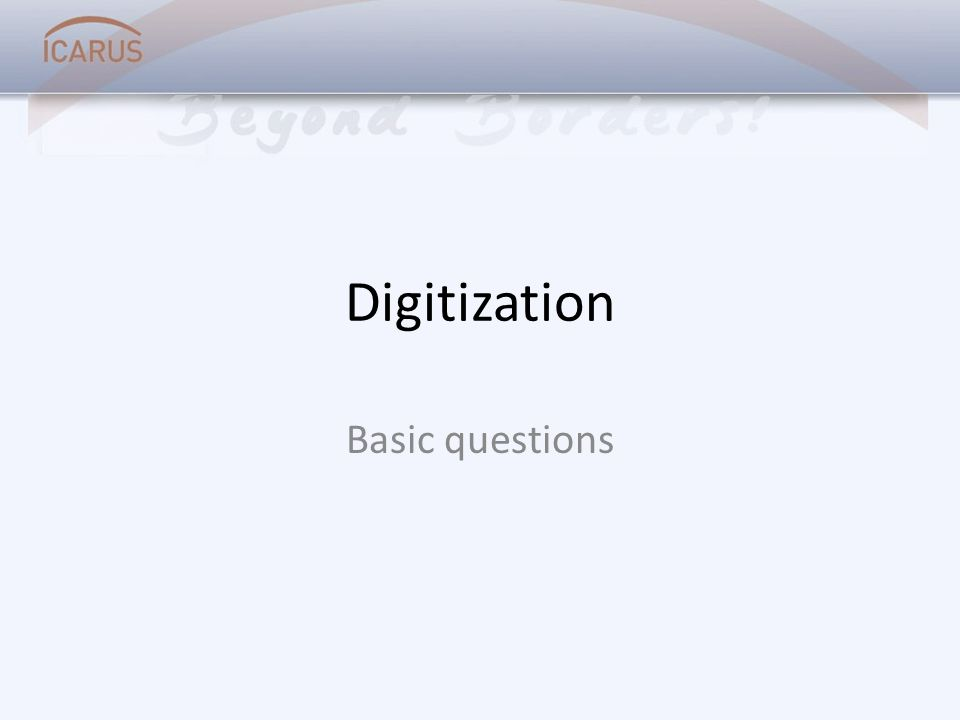 Digitization Basic questions