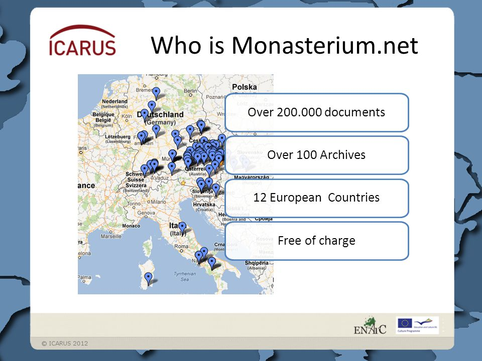 Who is Monasterium.net Over 200.000 documents Over 100 Archives 12 European Countries Free of charge
