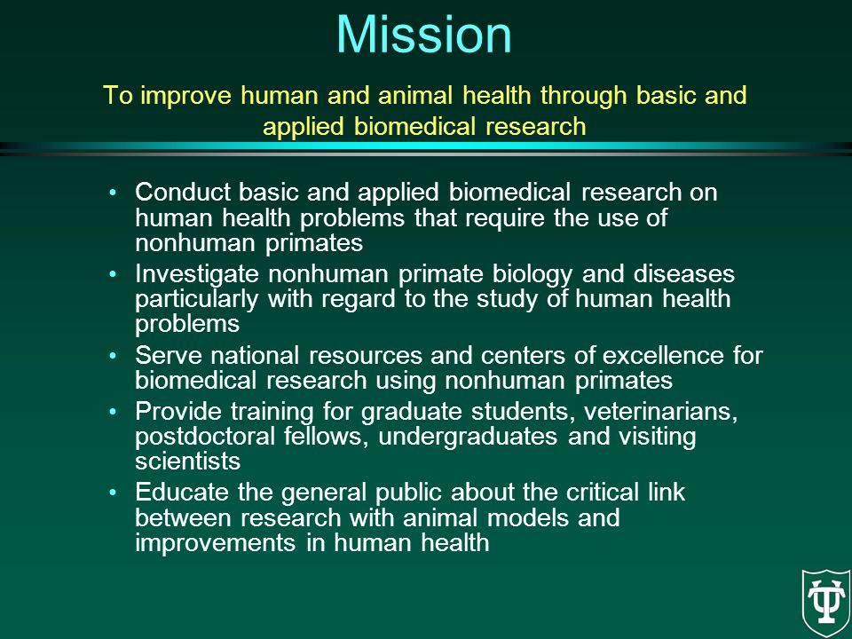 Mission To improve human and animal health through basic and applied biomedical research Conduct basic and applied biomedical research on human health