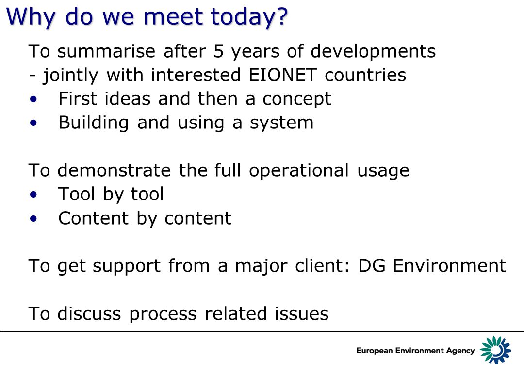 Why do we meet today? To summarise after 5 years of developments - jointly with interested EIONET countries First ideas and then a concept Building an