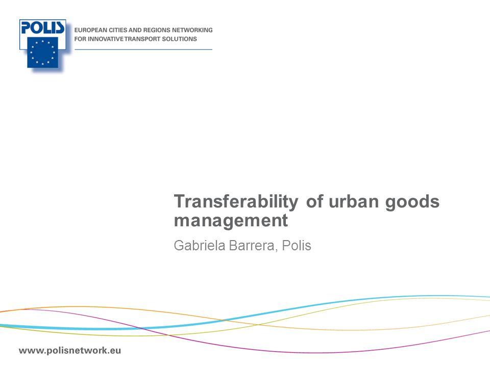 | Transferability of urban goods management Gabriela Barrera, Polis