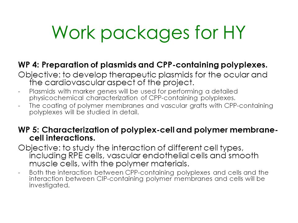 Work packages for HY WP 4: Preparation of plasmids and CPP-containing polyplexes. Objective: to develop therapeutic plasmids for the ocular and the ca