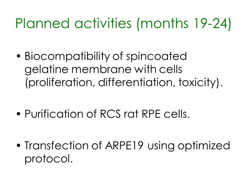 Planned activities (months 19-24) Biocompatibility of spincoated gelatine membrane with cells (proliferation, differentiation, toxicity). Purification