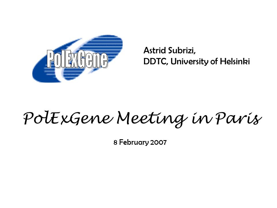 PolExGene Meeting in Paris 8 February 2007 Astrid Subrizi, DDTC, University of Helsinki