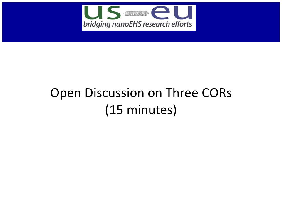 Open Discussion on Three CORs (15 minutes)