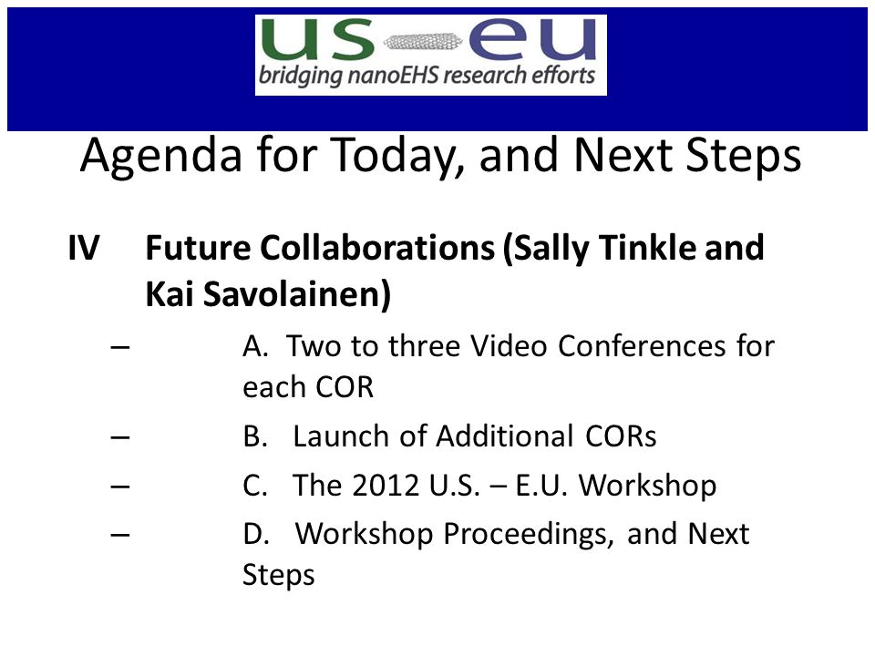 Agenda for Today, and Next Steps IV Future Collaborations (Sally Tinkle and Kai Savolainen) – A.