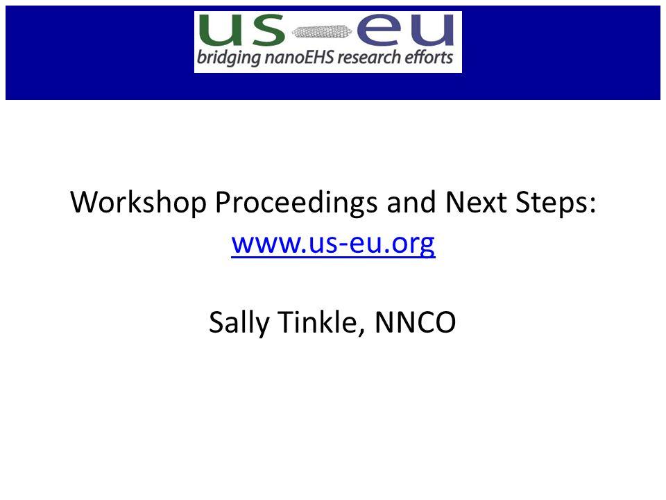 Workshop Proceedings and Next Steps: www.us-eu.org Sally Tinkle, NNCO www.us-eu.org
