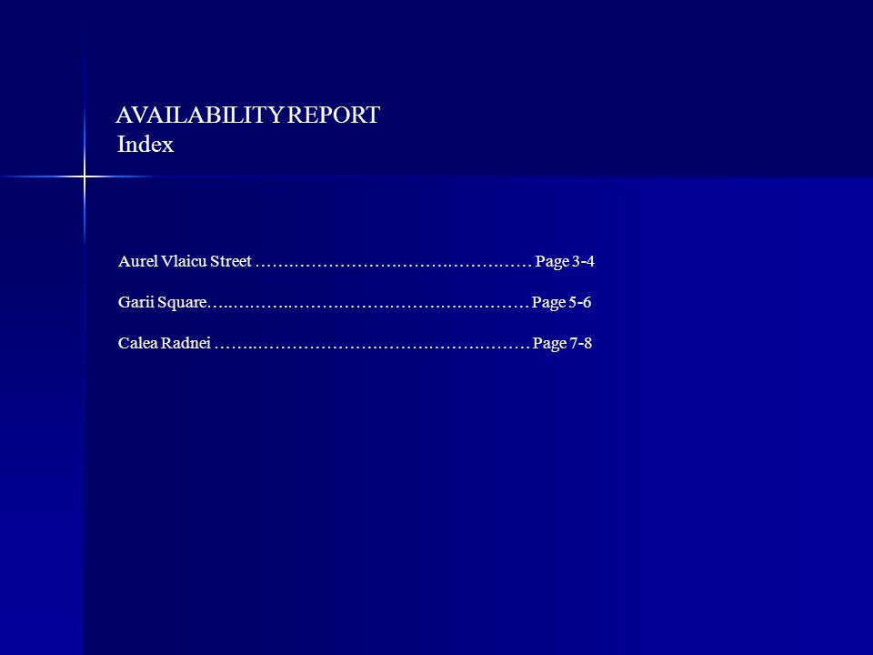 AVAILABILITY REPORT Index Aurel Vlaicu Street …….…………………………………… Page 3-4 Garii Square…..……….………………………….………… Page 5-6 Calea Radnei ……..………………………………………… Page 7-8