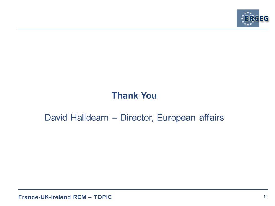 8 France-UK-Ireland REM – TOPIC Thank You David Halldearn – Director, European affairs