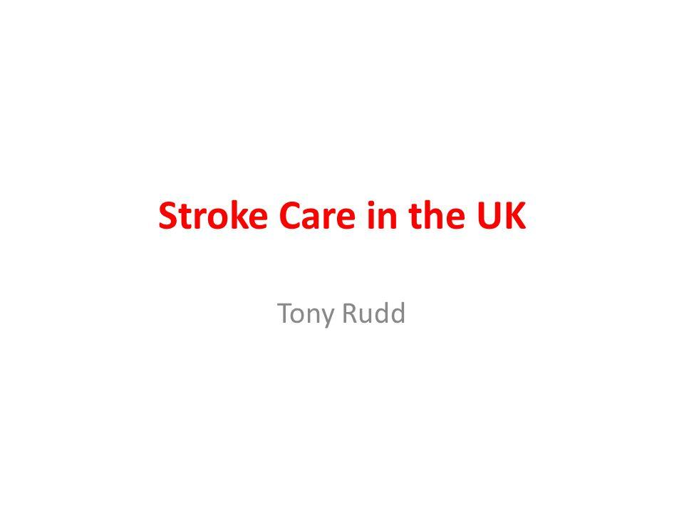 Stroke Care in the UK Tony Rudd