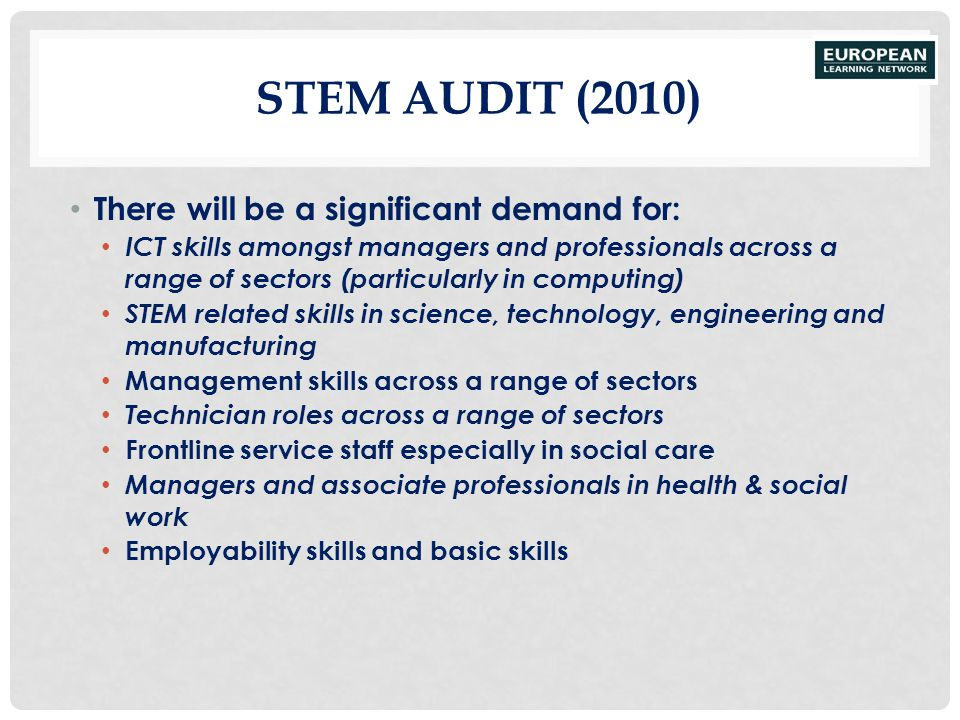 STEM AUDIT (2010) There will be a significant demand for: ICT skills amongst managers and professionals across a range of sectors (particularly in com