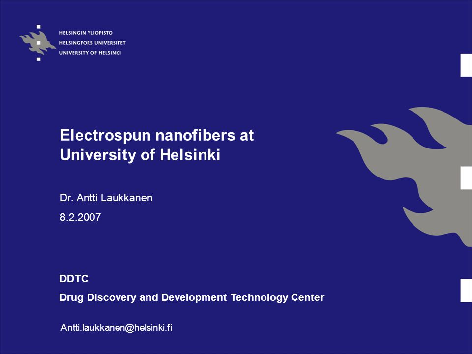 Electrospun nanofibers at University of Helsinki Dr. Antti Laukkanen 8.2.2007 DDTC Drug Discovery and Development Technology Center Antti.laukkanen@he